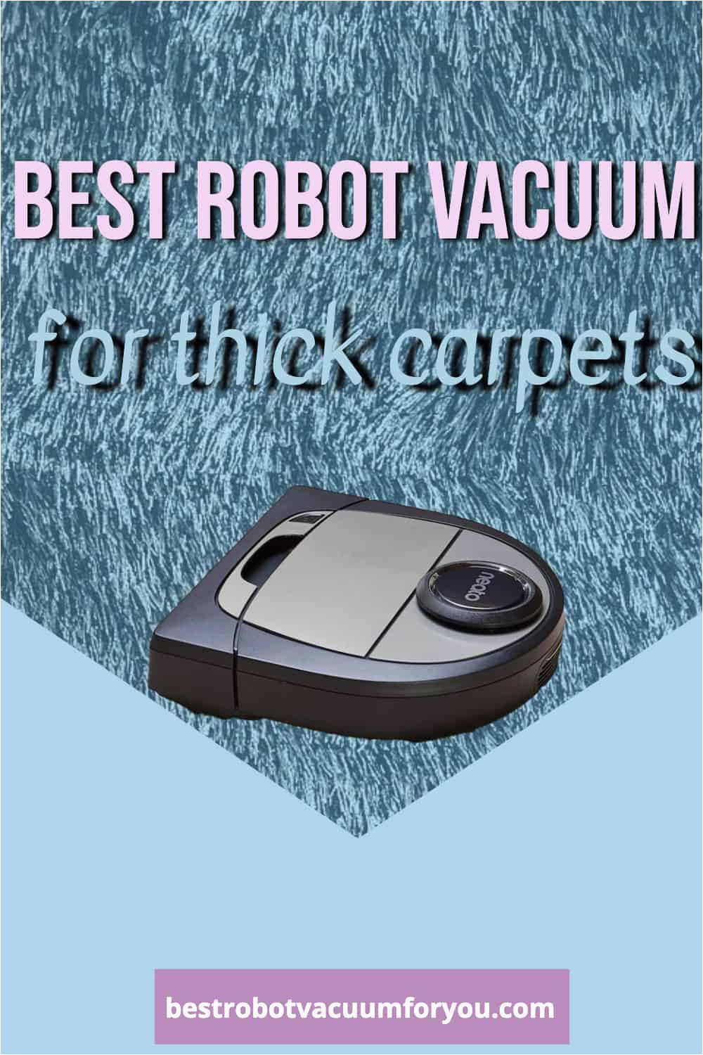 Best Robot Vacuum for Hardwood and area Rugs Best Robot Vacuum for Thick Carpets Best Robot Vacuum for You