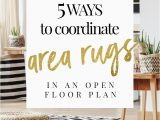 Does Floor and Decor Have area Rugs 5 Ways to Coordinate area Rugs In An Open Floor Plan